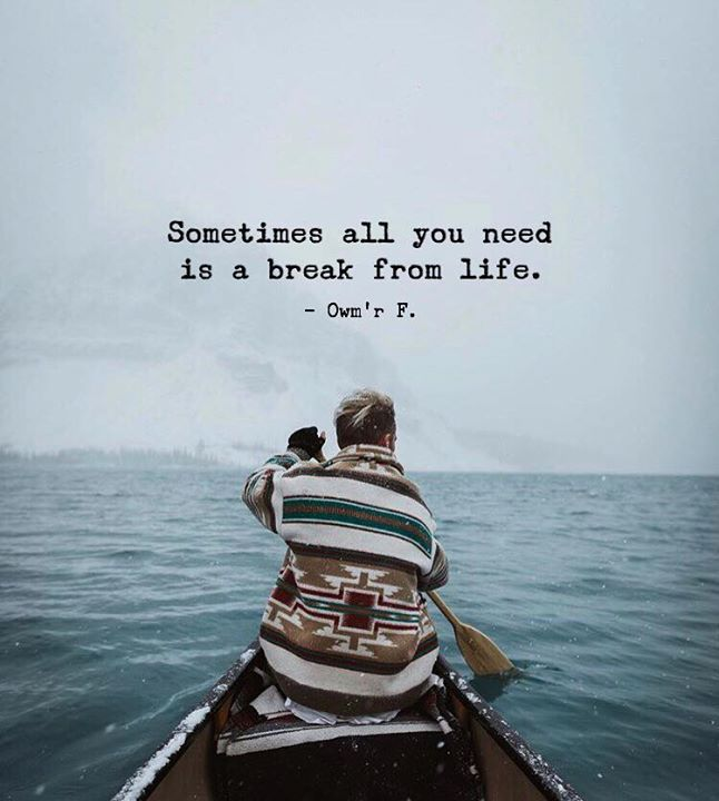 Need A Break From Life Quotes (16)