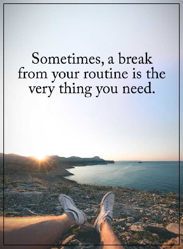 Need A Break From Life Quotes (9)