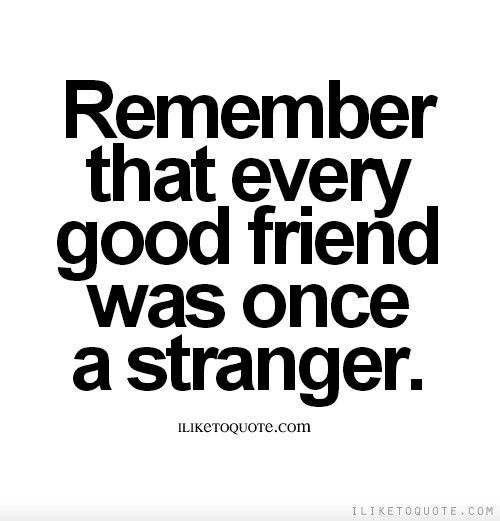 Strangers To Friends Quotes Tumblr